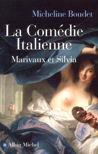 La Comédie-italienne : Marivaux et Silvia