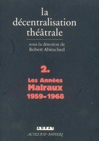 La décentralisation théâtrale. Volume 2, Les années Malraux, 1959-1968