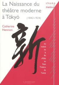 La naissance du théâtre moderne à Tôkyô : du kabuki de la fin d'Edo au petit théâtre de Tsukijii (1842-1924)