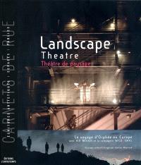 Landscape theatre = Théâtre de paysage : le voyage d'Orphée en Europe : avec Bill Mitchell et la compagnie Wildworks