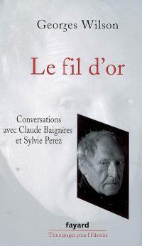 Le fil d'or : conversations avec Claude Baignères et Sylvie Perez