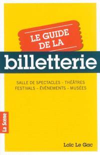 Le guide de la billetterie : salle de spectacles, théâtres, festivals, évènements, musées