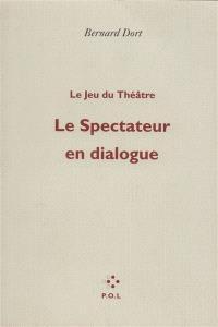 Le jeu du théâtre. Volume 1, Le spectateur en dialogue