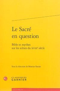 Le sacré en question : Bible et mythes sur les scènes du XVIIIe siècle