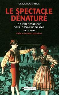 Le spectacle dénaturé : le théâtre portugais sous le règne de Salazar (1933-1968)
