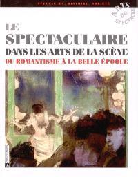 Le spectaculaire dans les arts de la scène du romantisme à la Belle Epoque