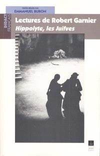 Lectures de Robert Garnier : Hippolyte, Les Juifves