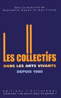 Les collectifs dans les arts vivants depuis 1980