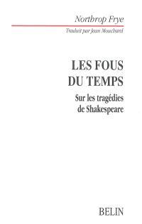 Les fous du temps : sur les tragédies de Shakespeare