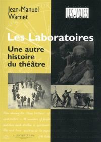 Les laboratoires : une autre histoire du théâtre