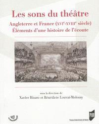 Les sons du théâtre : Angleterre et France, XVIe-XVIIIe siècles : éléments d'une histoire de l'écoute