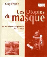 Les utopies du masque : sur les scènes européennes du XXe siècle