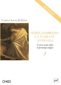 Maria Zambrano, La tumba de Antigona : y otros textos sobre el personaje tragico