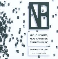 Noëlle Renaude, atlas alphabétique d'un nouveau monde