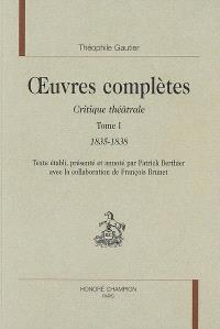 Oeuvres complètes, Section VI : critique théâtrale. Volume 1, 1835-1838