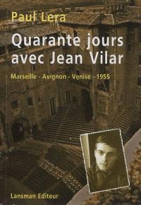 Quarante jours avec Jean Vilar : carnet de route d'un jeune régisseur en tournée à Marseille, Avignon et Venise avec Jean Vilar et sa troupe en 1955