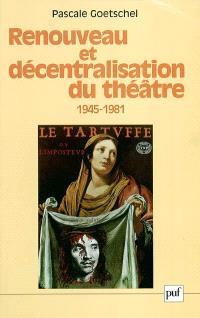 Renouveau et décentralisation du théâtre (1945-1981)
