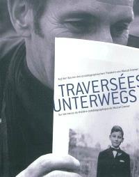 Traversées : sur les traces du théâtre autobiographique de Marcel Cremer = Unterwegs : auf den Spuren des autobiographischen Theaters von Marcel Cremer