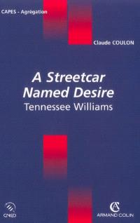A streetcar named desire : Tennessee Williams