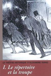Alexandre Dumas, le Théâtre historique. Volume 1, Le répertoire et la troupe