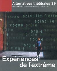 Alternatives théâtrales. n° 99, Expériences de l'extrême