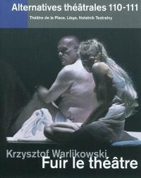 Alternatives théâtrales. n° 110-111, Krzysztof Warlikowski : fuir le théâtre