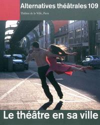Alternatives théâtrales. n° 109, Le théâtre en sa ville : Théâtre de la Ville, Paris