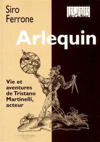 Arlequin : vie et aventures de Tristano Martinelli, acteur