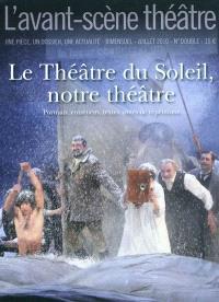 Avant-scène théâtre (L'). n° 1284-1285, Le Théâtre du Soleil, notre théâtre : portraits, entretiens, textes, notes de répétitions