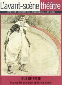Avant-scène théâtre (L'), hors série, Jeux de piste : des entrées clownesques au livret de piste