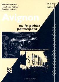 Avignon ou Le public participant : une sociologie du spectateur réinventé