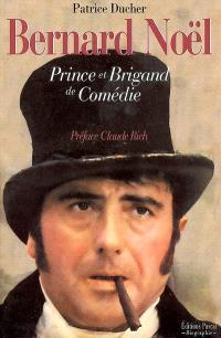 Bernard Noël : prince et brigand de comédie : biographie