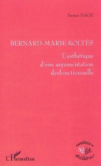 Bernard-Marie Koltès : l'esthétique d'une argumentation dysfonctionnelle