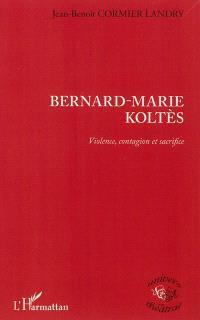 Bernard-Marie Koltès : violence, contagion et sacrifice