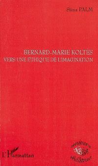 Bernard-Marie Koltès, vers une éthique de l'imagination