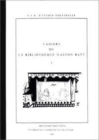 Cahiers de la bibliothèque Gaston Baty. n° 1, La représentation théatrale moderne, 1880-1980 : essai de bibliographie