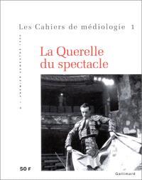 Cahiers de médiologie (Les). n° 1, La querelle du spectacle