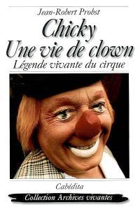 Chicky, une vie de clown : légende vivante du cirque