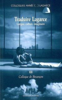 Colloques année (...) Lagarce. Volume 3, Traduire Lagarce : langue, culture, imaginaire : colloque de Besançon