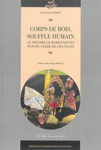 Corps de bois, souffle humain : le théâtre de marionnettes wayand golek de Java Ouest