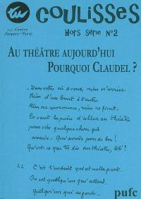 Coulisses, hors série. n° 1, Au théâtre aujourd'hui, pourquoi Claudel ?