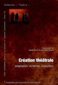 Création théâtrale : adaptation, schèmes, traduction : actes des séminaires et colloques, Université Jean Monnet de Saint-Etienne, de 2003 à 2006