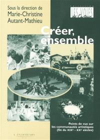 Créer, ensemble : points de vue sur les communautés artistiques (fin du XIXe-XXe siècles)