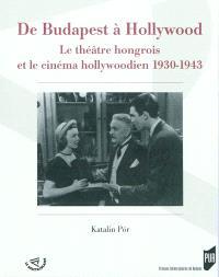 De Budapest à Hollywood : le théâtre hongrois à hollywood, 1930-1943