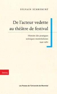 De l'acteur vedette au théâtre de festival : histoires des pratiques scéniques montréalaises, 1940-1980
