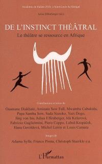 De l'instinct théâtral : le théâtre se ressource en Afrique : historique, compétitions, rituels, possessions (ndëpp, simb, zar, tarentelle)