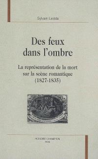 Des feux dans l'ombre : la représentation de la mort sur la scène romantique (1827-1835)