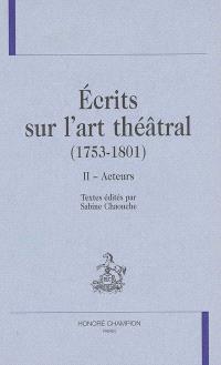 Ecrits sur l'art théâtral (1753-1801). Volume 2, Acteurs
