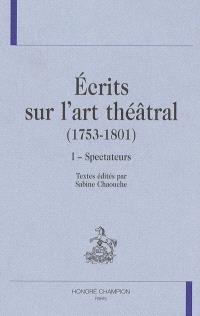 Ecrits sur l'art théâtral (1753-1801). Volume 1, Spectateurs