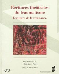 Ecritures théâtrales du traumatisme : esthétiques de la résistance
